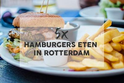 5x Hamburgers eten in Rotterdam